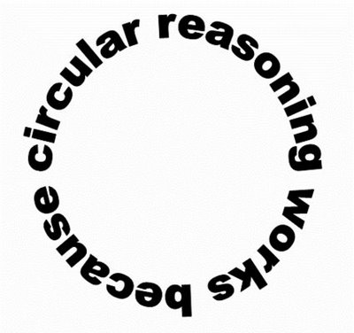 [Image: circular-reasoning-works-because.jpg]