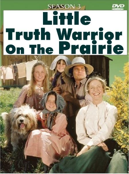 "Digitally Remastered ""Little Truth Warrior On The Prairie"
